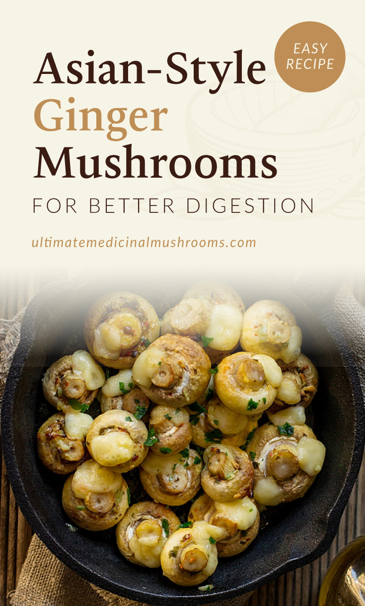 """Text area which says """"Asian-Style Ginger Mushrooms for Better Digestion, Easy Recipe,ultimatemedicinalmushrooms.com"""" followed by a photo of a skillet of fried white button mushrooms"""