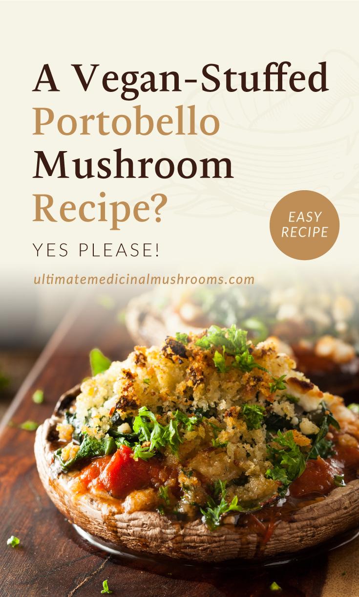 "Text area which says ""A Vegan Stuffed Portobello Mushroom Recipe? Yes, Please! , ultimatemedicinalmushrooms.com"" followed by a close-up to a stuffed portobello mushroom dish"