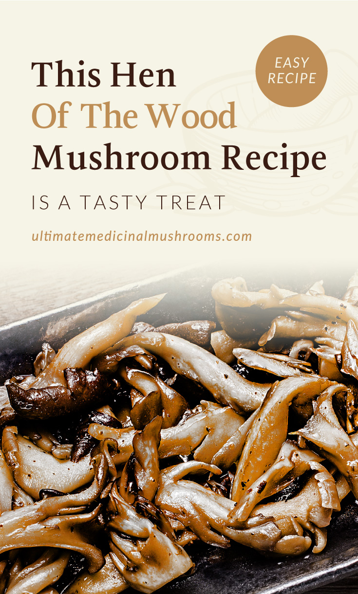 """Text area which says """"This Hen Of The Wood Mushroom Recipe Is A Tasty Treat , ultimatemedicinalmushrooms.com"""" followed by a Sauteed mushrooms(Hen of the woods) on a oblong pottery plate"""