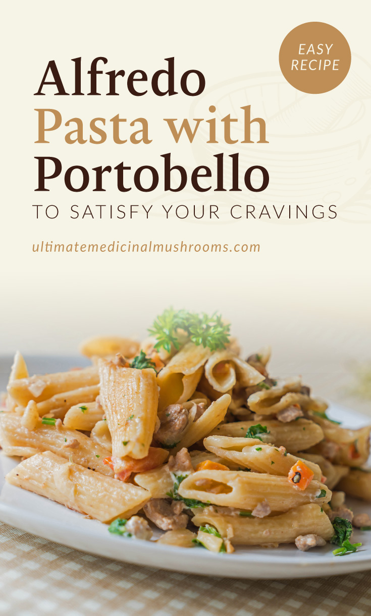 """Text area which says Alfredo Pasta with Portobello To Satisfy Your Cravings, ultimatemedicinalmushrooms.com"""" followed by a photo of a alfredo penne pasta dish on a white plate"""