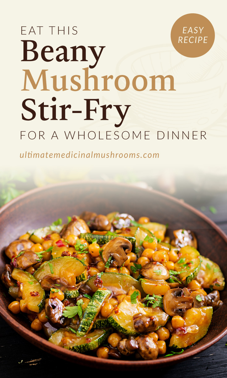 """Text area which says """"Eat This Beany Mushroom Stir-Fry For A Wholesome Dinner, ultimatemedicinalmushrooms.com"""" followed by a photo of a zucchini and mushroom stir-fry dish with chickpeas served in a brown dish"""