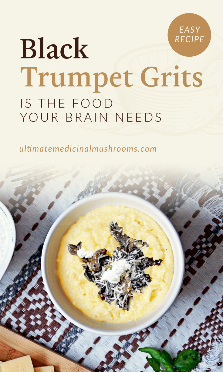 """Text area which says """"Black Trumpet Grits Is The Food Your Brain Needs, ultimatemedicinalmushrooms.com"""" followed by a photo of a bowl of grits topped with black trumpet mushrooms"""