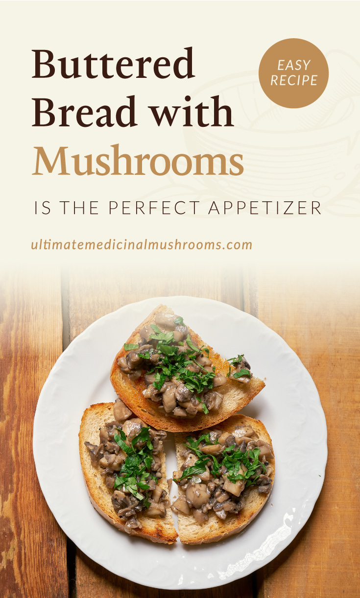 """Text area which says """"Buttered Bread with Mushrooms Is The Perfect Appetizer , ultimatemedicinalmushrooms.com"""" followed by a Toasts with mushrooms on white plate on wooden kitchen table"""