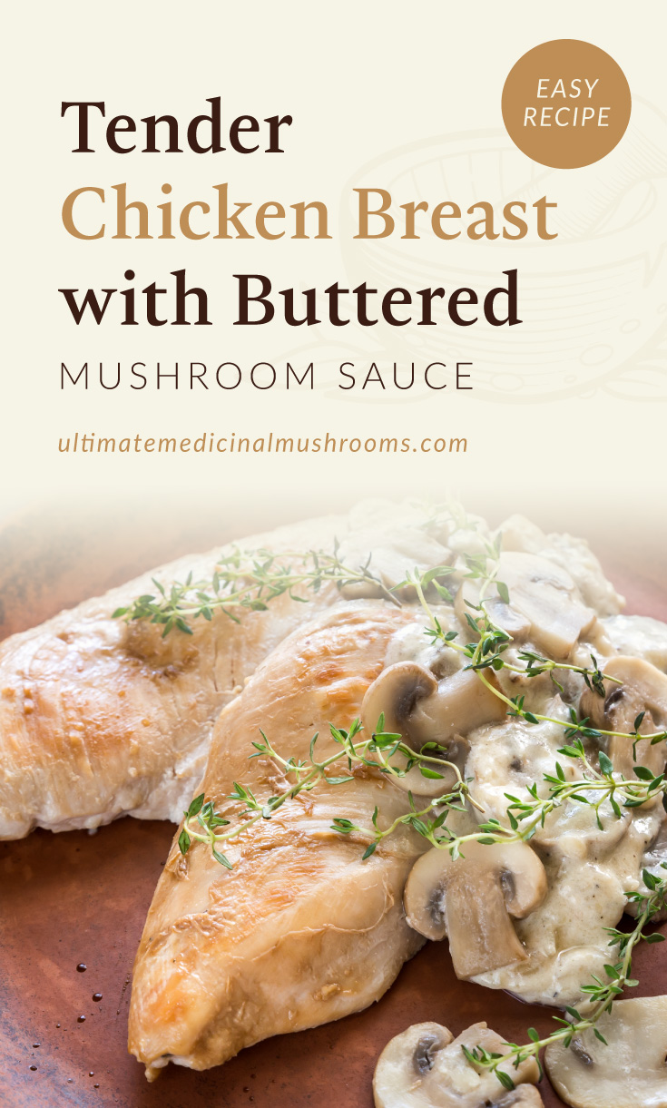 """Text area which says """"Tender Chicken Breast with Buttered Mushroom Sauce, Easy Recipe,ultimatemedicinalmushrooms.com"""" followed by a photo of a plate of cooked chicken breast and mushroom slices"""