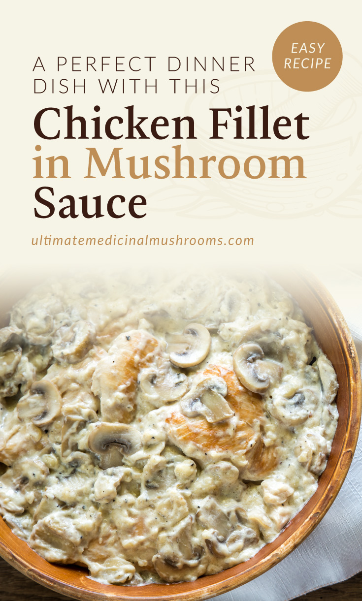 """Text area which says """"A Perfect Dinner Dish with this Chicken Fillet in Mushroom Sauce, ultimatemedicinalmushrooms.com"""" followed by a photo of a chicken fillet dish with a creamy mushroom base placed in a wooden bowl"""