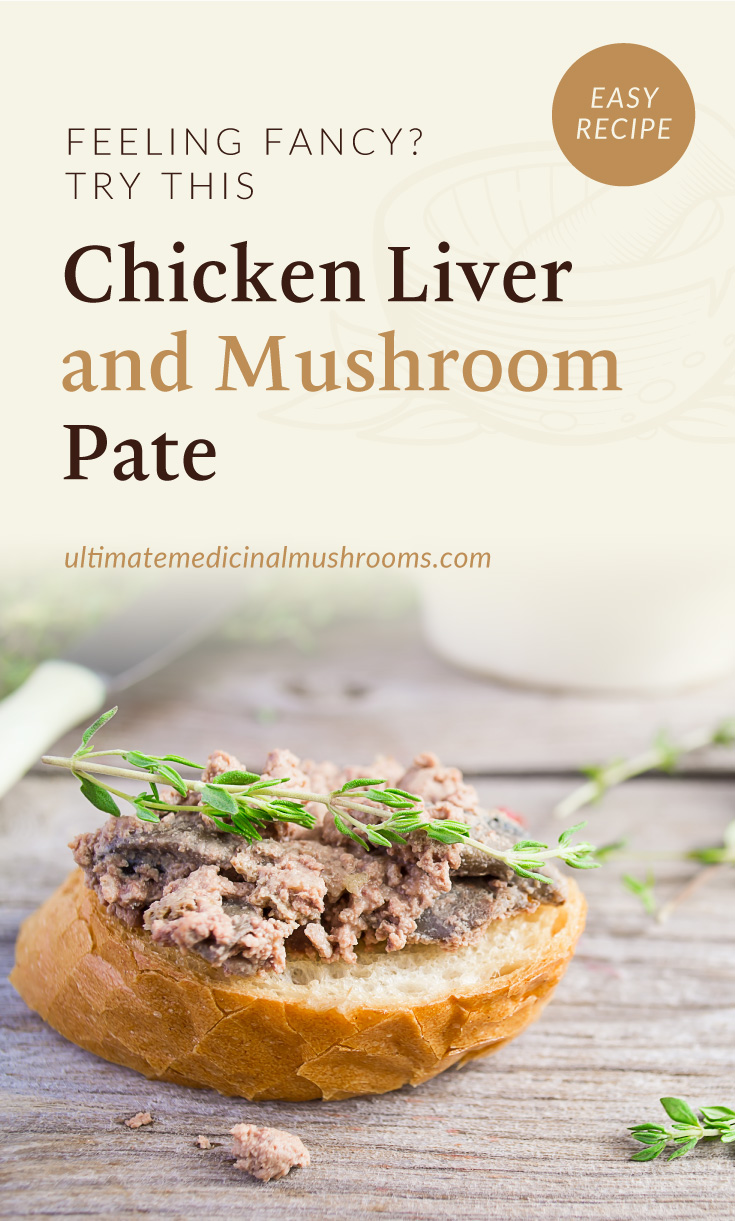 """Text area which says """"Feeling Fancy? Try This Chicken Liver and Mushroom Pate, ultimatemedicinalmushrooms.com"""" followed by a close-up view of a sloce of toast with liver and mushroom pate with thyme"""