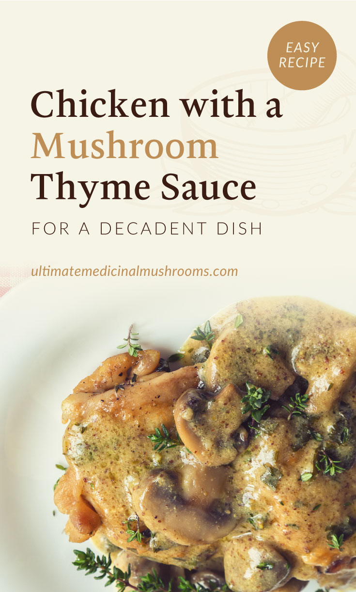 """Text area which says """"Chicken with a Mushroom Thyme Sauce For A Decadent Dish, ultimatemedicinalmushrooms.com"""" followed by a close-up view of chicken breasts with mushroom thyme sauce on a plate"""