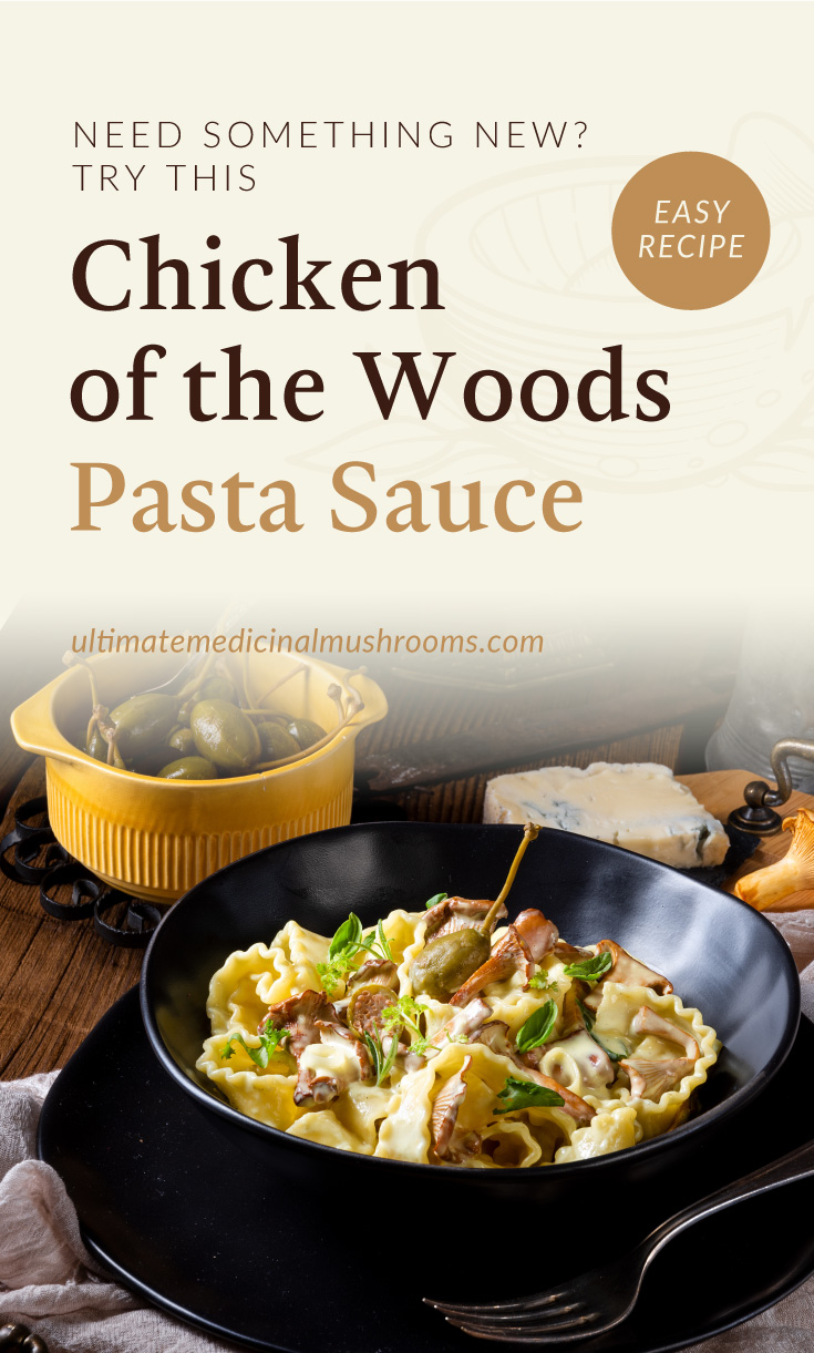 """Text area which says """"Need Something New? Try This Chicken of The Woods Pasta Sauce, ultimatemedicinalmushrooms.com"""" followed by a bowl of pasta with chicken of the woods pasta sauce"""
