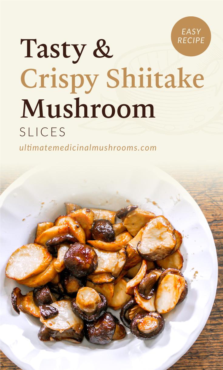 "Text area which says ""Tasty and Crispy Shiitake Mushroom Slices, Easy Recipe,ultimatemedicinalmushrooms.com"" followed by a photo of a sauteed shiitake mushrooms on a plate"