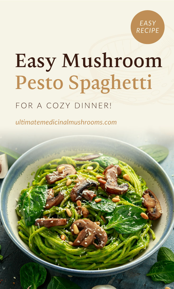 """Text area which says """"Easy Mushroom Pesto Spaghetti For A Cozy Dinner!, ultimatemedicinalmushrooms.com"""" followed by a a mushroom pesto spaghetti topped with spinaches in a bowl"""