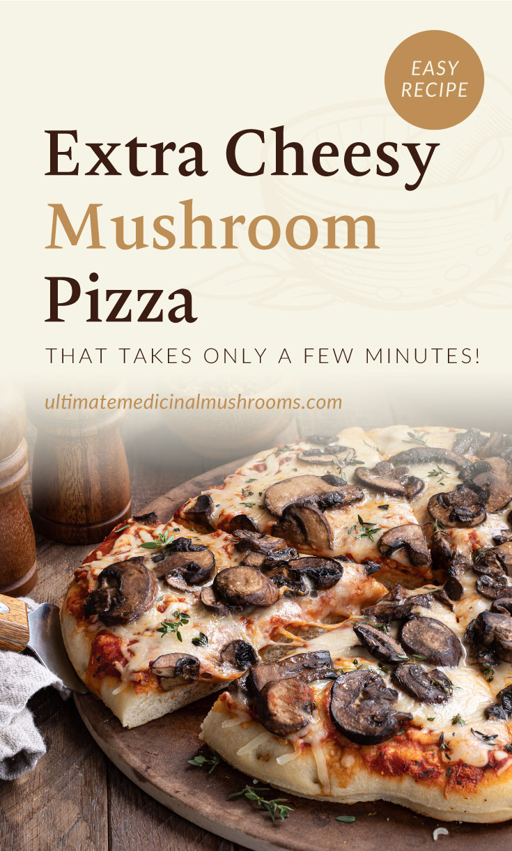 """Text area which says """"Extra Cheesy Mushroom Pizza That Takes Only A Few Minutes!, ultimatemedicinalmushrooms.com"""" followed by a slice of extra cheesy mushroom pizza taken out from the whole"""