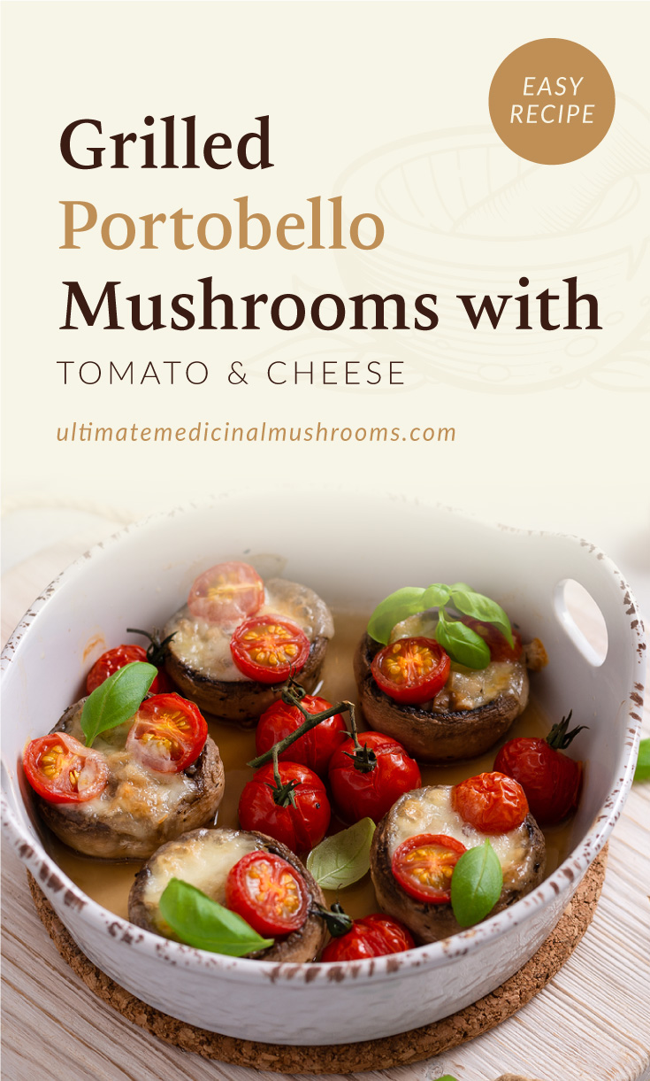 """Text area which says """"Grilled Portobello Mushrooms with Tomato and Cheese, Easy Recipe,ultimatemedicinalmushrooms.com"""" followed by a photo of a grilled portobello mushrooms on a pan topped with tomatoes"""