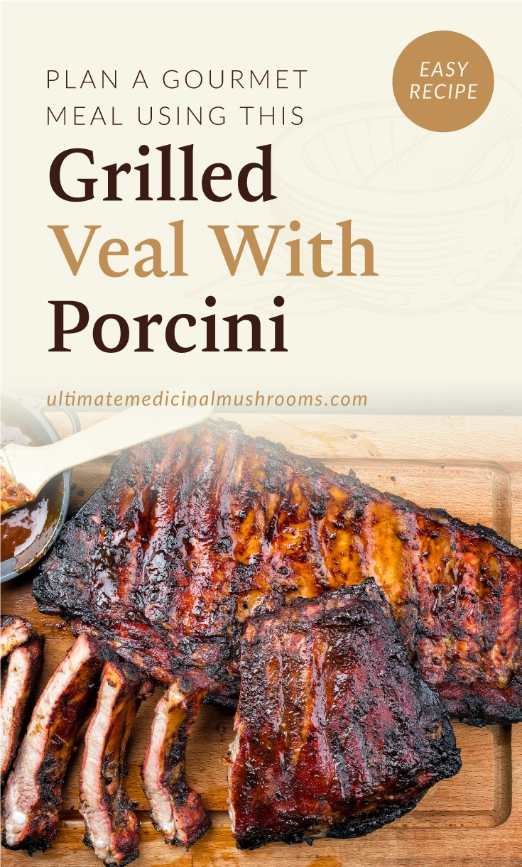 """Text area which says """"Plan A Gourmet Meal Using This Grilled Veal With Porcini, ultimatemedicinalmushrooms.com"""" followed by a photo of grilled rack of veal on a wooden chopping board"""