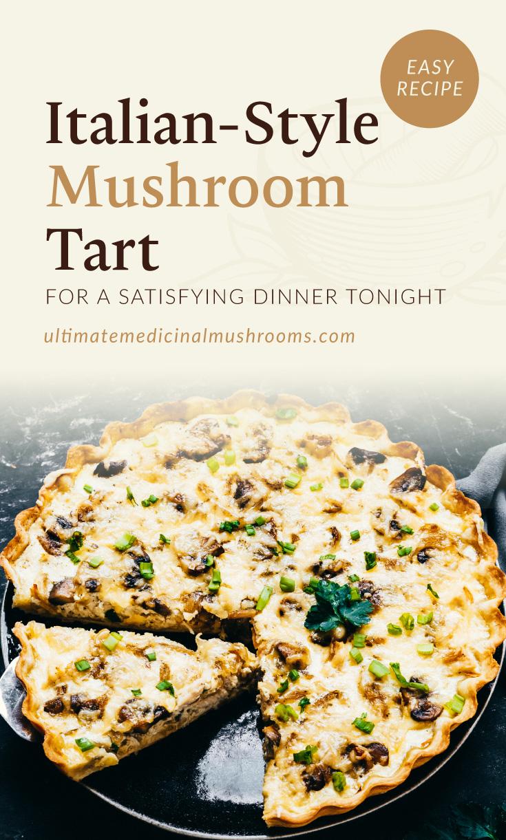 "Text area which says ""Italian-Style Mushroom Tart For A Satisfying Dinner Tonight, Easy Recipe,ultimatemedicinalmushrooms.com"" followed by a photo of a skillet of cheesy mushroom tart"