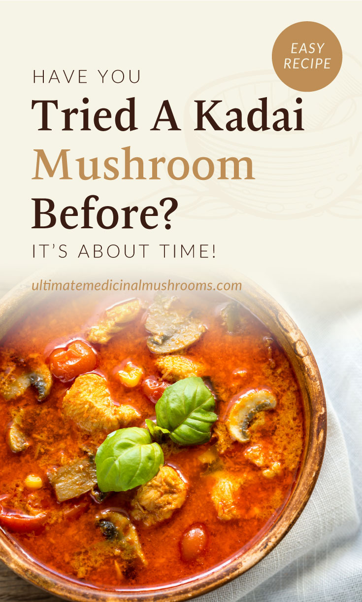 """Text area which says """"Have You Tried A Kadai Mushroom Before? It's About Time!, ultimatemedicinalmushrooms.com"""" followed by a top view of a kadai mushroom in a bowl"""