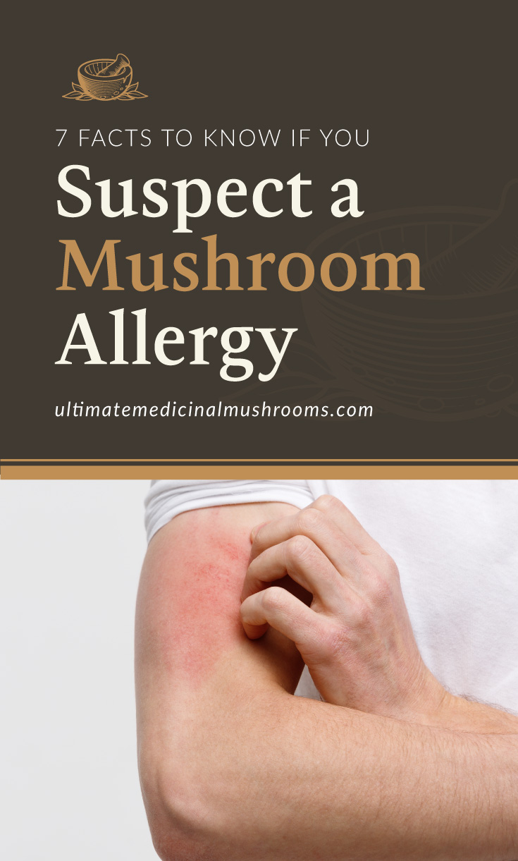 """Text area which says """"7 Facts To Know If You Suspect a Mushroom Allergy , ultimatemedicinalmushrooms.com"""" followed by a photo of a man scratching his irritated arm"""