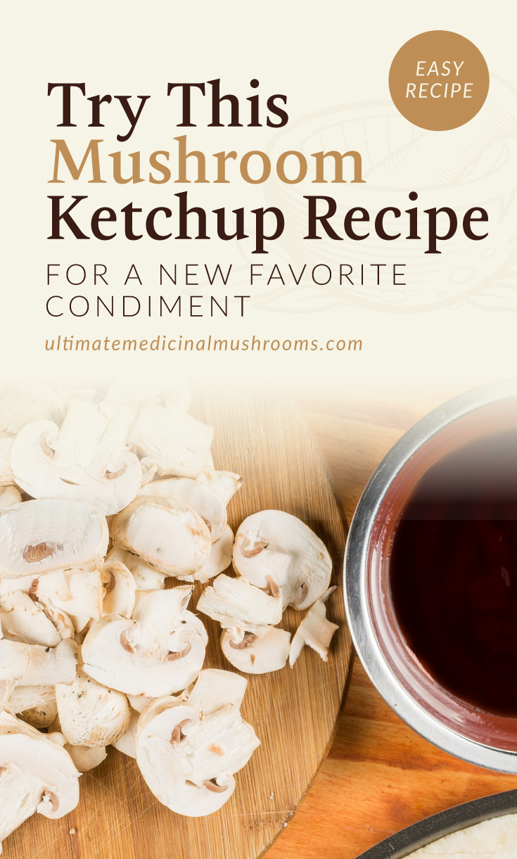 """Text area which says """"Try This Mushroom Ketchup Recipe For A New Favorite Condiment ultimatemedicinalmushrooms.com"""" followed by a photo of sliced white button mushrooms next to a small bowl of mushroom ketchup"""