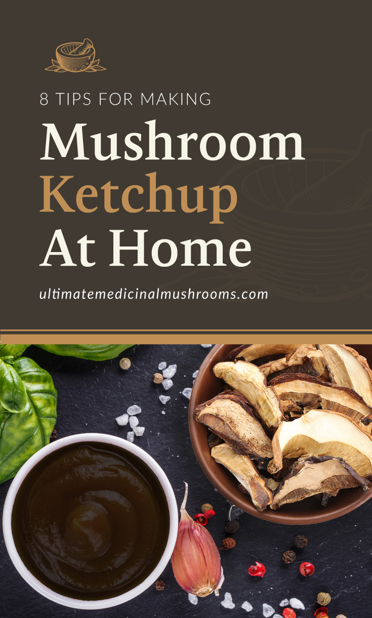 """Text area which says """"8 Tips For Making Mushroom Ketchup At Home , ultimatemedicinalmushrooms.com"""" followed by a photo of a bowl of mushrooms next to a small bowl of mushroom ketchup"""