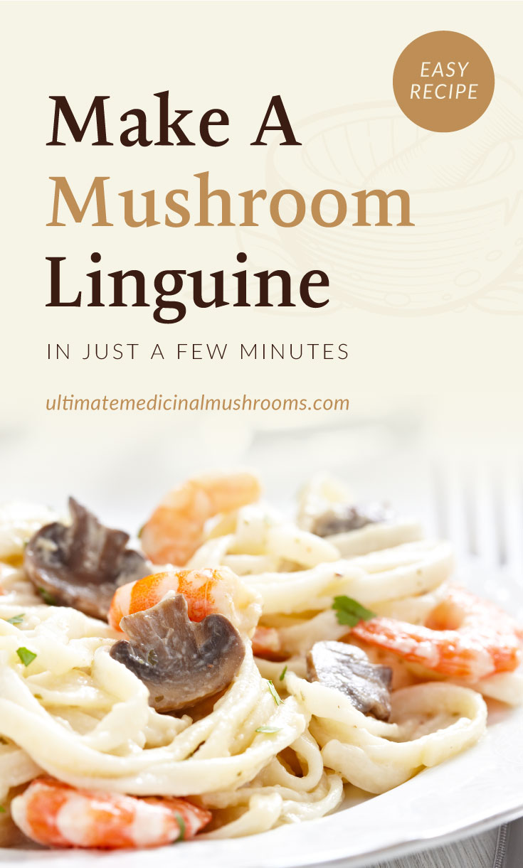 """Text area which says """"Make A Mushroom Linguine In Just A Few Minutes, ultimatemedicinalmushrooms.com"""" followed by a close-up view of linguine with mushrooms and shrimps"""
