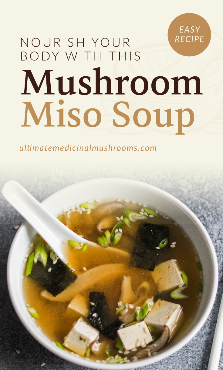"""Text area which says """"Nourish Your Body With This Mushroom Miso Soup , ultimatemedicinalmushrooms.com"""" followed by a photo of a bowl of miso soup with shiitake mushrooms and tofu"""