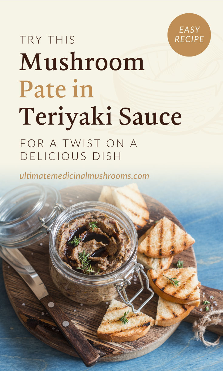 """Text area which says """"This Mushroom Pate in Teriyaki Sauce is the Delicate Dish You Need to Try, ultimatemedicinalmushrooms.com"""" followed by a mushroom pate with teriyaki sauce in a small mason jar surrounded by a bread knife and toast slices on a piece of wooden board"""