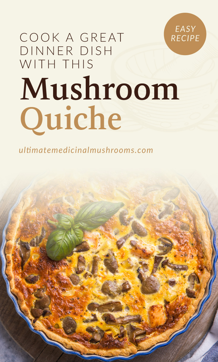 """Text area which says """"Cook a Great Dinner Dish With This Mushroom Quiche ultimatemedicinalmushrooms.com"""" followed by a photo of a mushroom quiche served in a blue pie dish"""