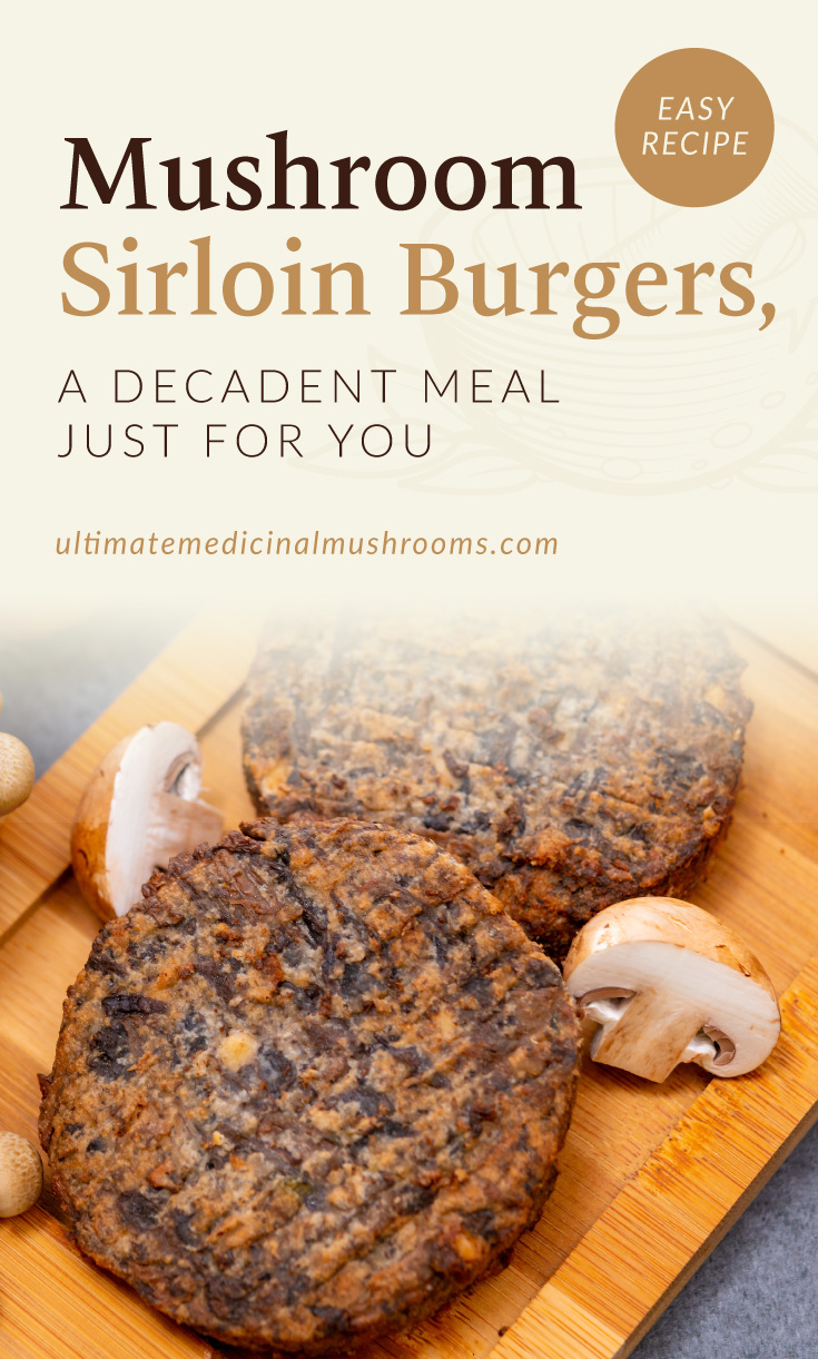 """Text area which says """"Mushroom Sirloin Burgers, A Decadent Meal Just For You, ultimatemedicinalmushrooms.com"""" followed by a photo of two cooked mushroom burger patties laid on a wooden chopping board surrounded by fresh mushrooms"""