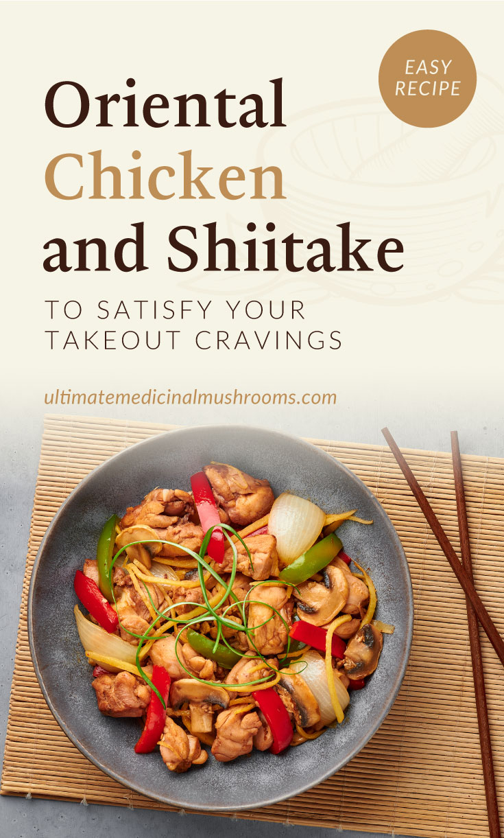 """Text area which says """"Oriental Chicken And Shiitake To Satisfy Your Takeout Cravings, ultimatemedicinalmushrooms.com"""" followed by a top view of oriental chicken and shiitake dish in a bowl"""
