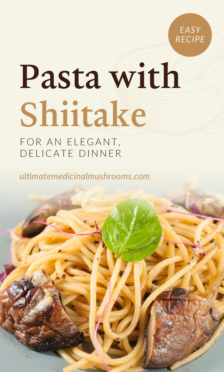 """Text area which says """"Pasta with Shiitake For An Elegant, Delicate Dinner, ultimatemedicinalmushrooms.com"""" followed by a close-up view of shiitake mushroom pasta"""
