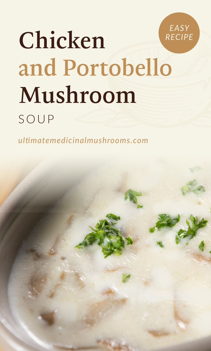 """Text area which says """"Chicken and Portobello Mushroom Soup , Easy Recipe,ultimatemedicinalmushrooms.com"""" followed by a photo of a bowl of white soup with mushroom and chicken"""