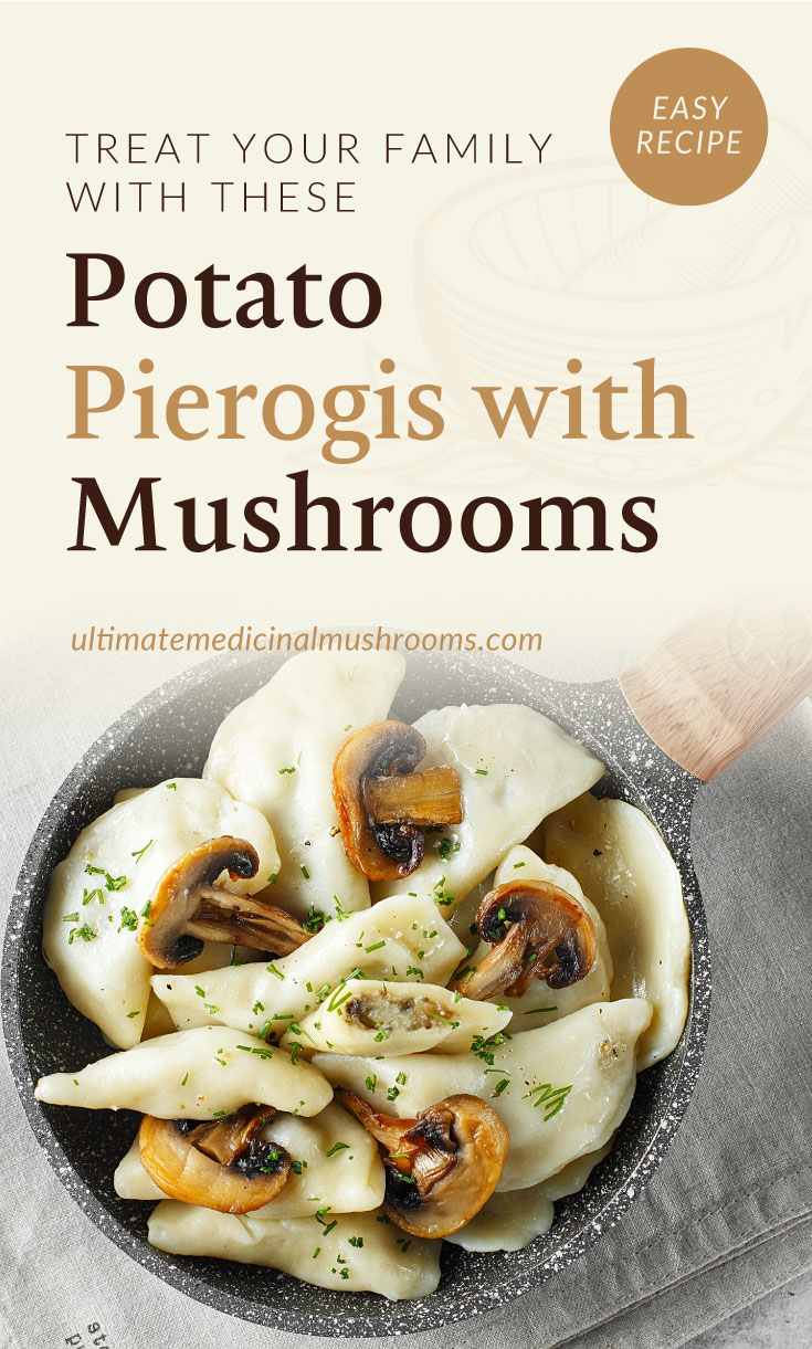"""Text area which says """"Treat Your Family With These Potato Pierogis with Mushrooms, ultimatemedicinalmushrooms.com"""" followed by a top view of potato pierogis with mushrooms in a frying pan"""