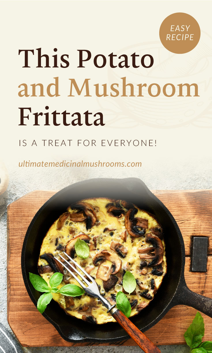 """Text area which says """"This Potato and Mushroom Frittata Is A Treat For Everyone!, ultimatemedicinalmushrooms.com"""" followed by a top view of mushroom frittata on a pan placed on top of a wooden board with a fork"""