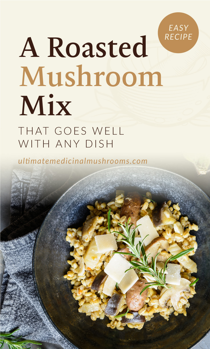 """Text area which says """"A Roasted Mushroom Mix That Goes Well With Any  Dish, ultimatemedicinalmushrooms.com, Easy Recipe"""" followed by cooked farro topped with roasted shiitake mushrooms"""