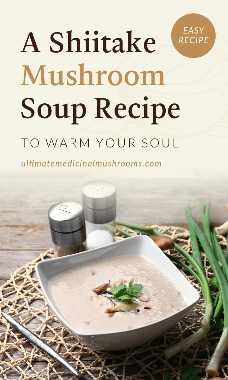 """Text area which says """"A Shiitake Mushroom Soup Recipe To Warm Your Soul , ultimatemedicinalmushrooms.com"""" followed by a Bowl of creamy shiitake mushroom soup on table"""