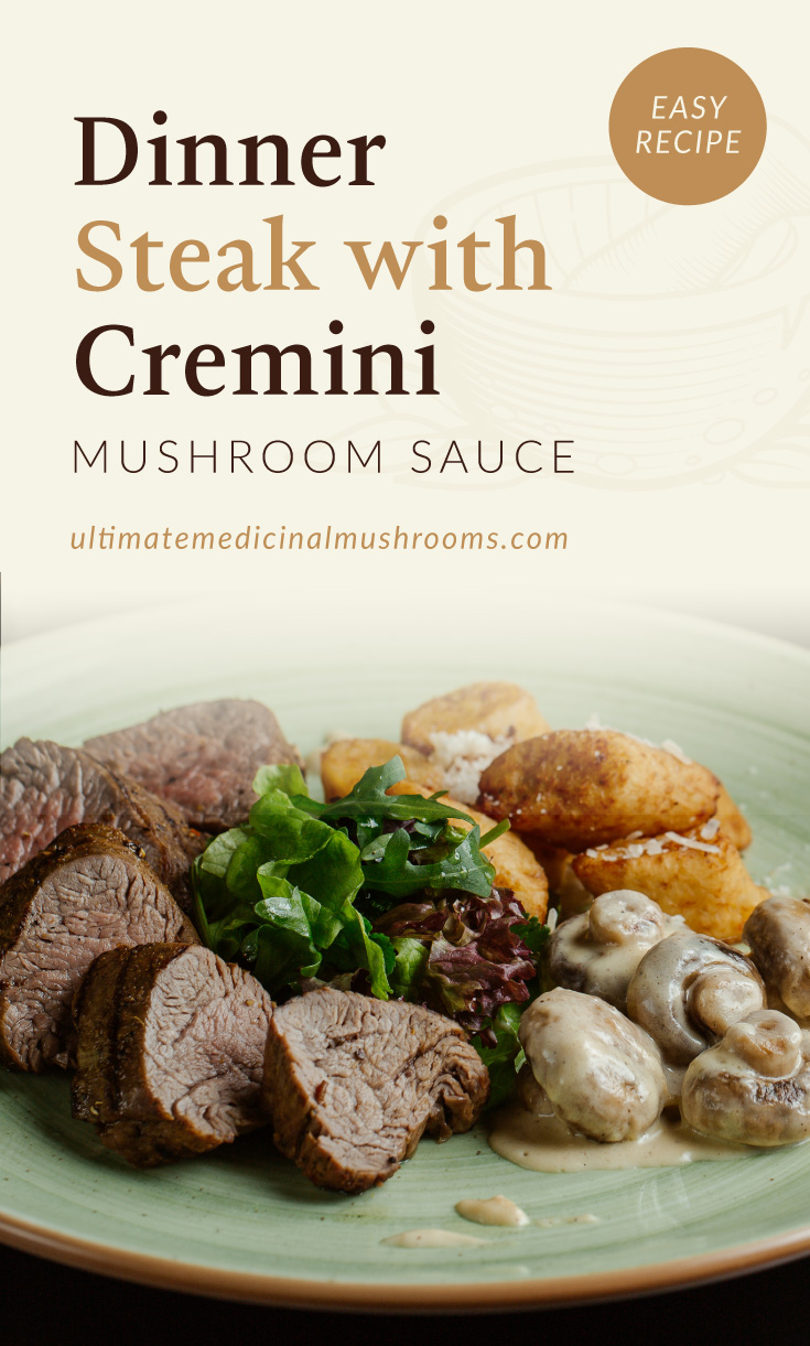 """Text area which says """"Dinner Steak with Cremini Mushroom Sauce, Easy Recipe,ultimatemedicinalmushrooms.com"""" followed by a photo of a plate of steak and mushrooms"""