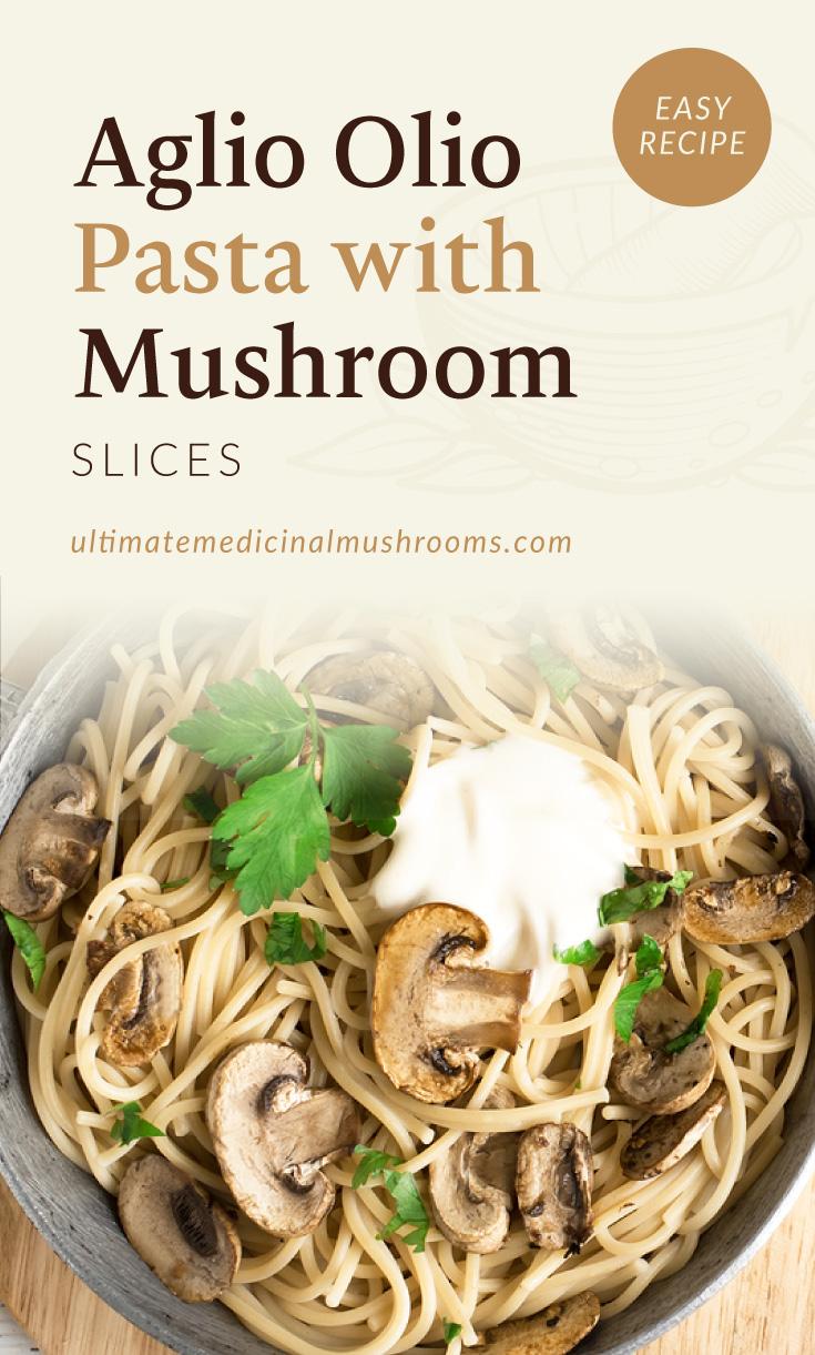"Text area which says ""Aglio Olio Pasta with Mushroom, Easy Recipe,ultimatemedicinalmushrooms.com"" followed by a photo of an aglio olio pasta dish with mushroom"