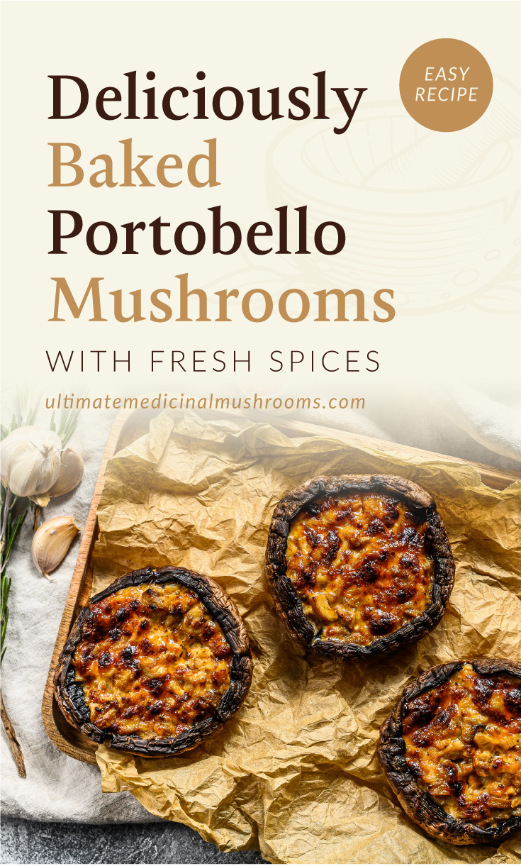 """Text area which says """"Deliciously Baked Portobello Mushrooms with Fresh Spices, Easy Recipe,ultimatemedicinalmushrooms.com"""" followed by a photo of baked portobello mushrooms on a tray surrounded by herbs"""
