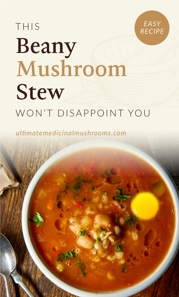 """Text area which says """"This Beany Mushroom Stew Won't Disappoint You, ultimatemedicinalmushrooms.com"""" followed by a photo of an bowl of red mushroom strew with beans, farro and egg"""