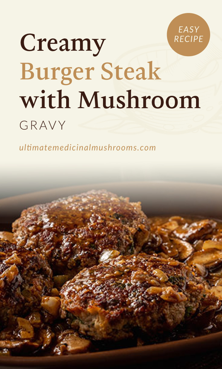 """Text area which says """"Creamy Burger Steak with Mushroom Gravy, Easy Recipe,ultimatemedicinalmushrooms.com"""" followed by a photo of a plate of burger steaks with mushroom"""