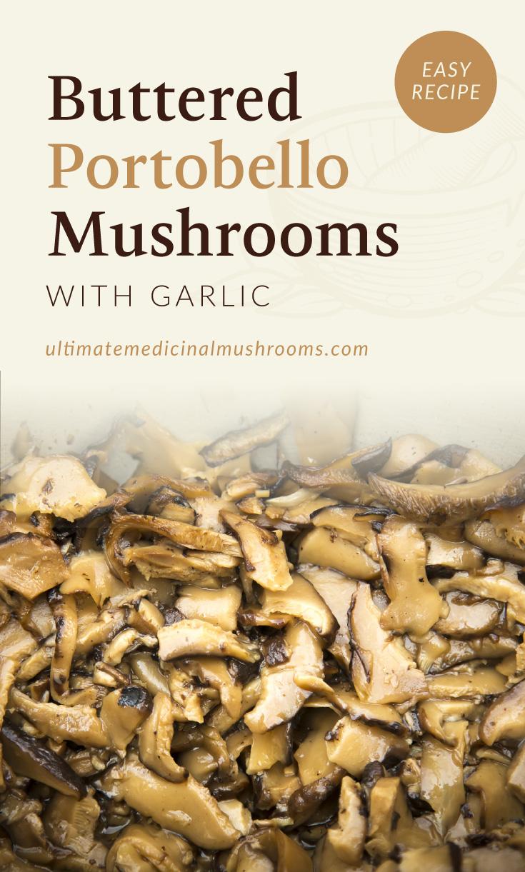 "Text area which says ""Buttered Portobello Mushrooms with Garlic, Easy Recipe, ultimatemedicinalmushrooms.com"" followed by a close-up photo of a slices portobello mushroom stir fry dish"