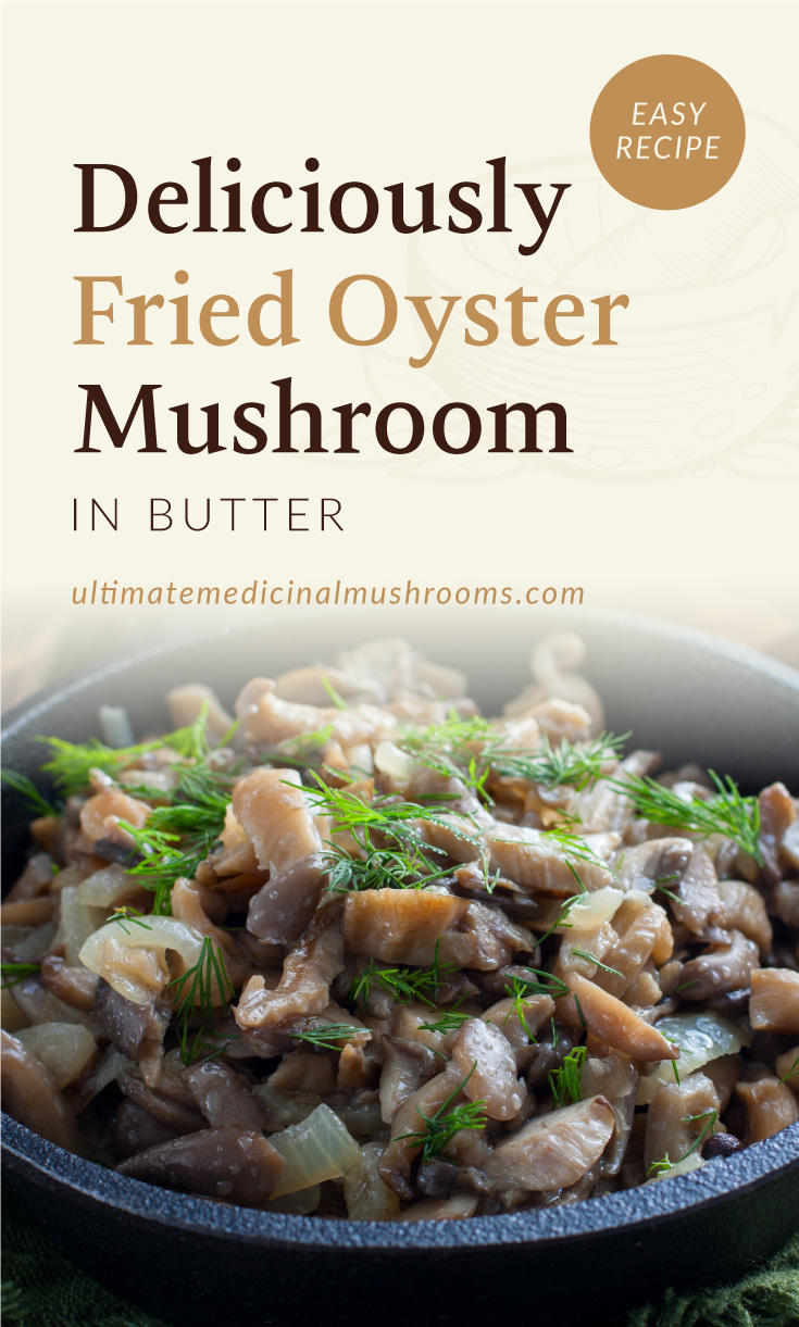 """Text area which says """"Deliciously Fried Oyster Mushrooms in Butter, Easy Recipe, ultimatemedicinalmushrooms.com"""" followed by a photo of slices fried oyster mushrooms on a pan"""