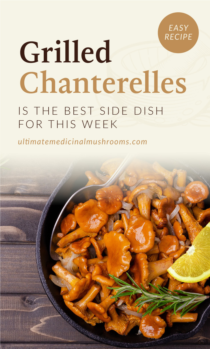 """Text area which says """"Grilled Chanterelles The Best Side Dish For This Week, ultimatemedicinalmushrooms.com"""" followed by grilled chanterelles on a pan topped with a lemon wedge"""