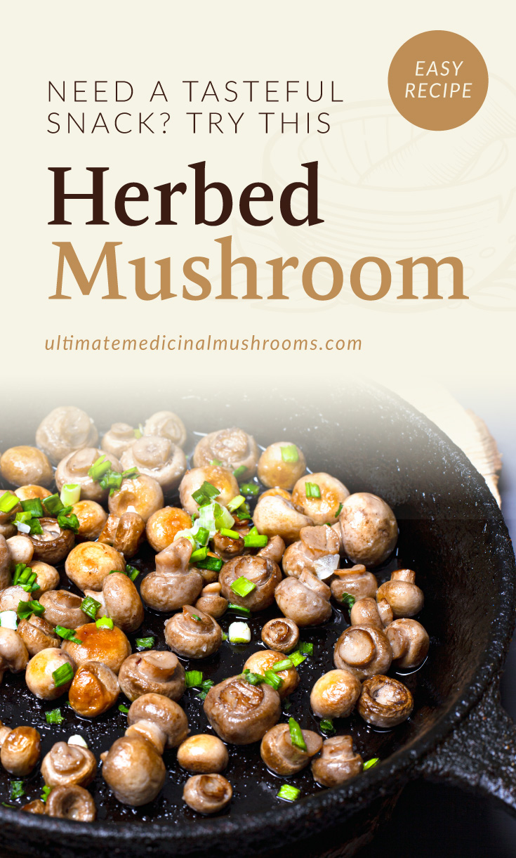 """Text area which says """"Easy Recipe: Herbed Mushroom Skillet, ultimatemedicinalmushrooms.com"""" followed by a photo of fried mushrooms and spring onion on a black skillet"""