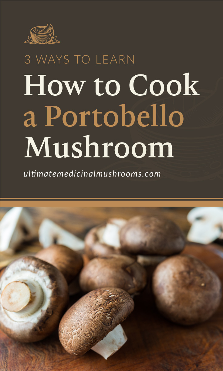 """Text area which says """"3 Ways to Learn How to Cook a Portobello Mushroom, ultimatemedicinalmushrooms.com"""" followed by a close up of portobello champignon mushrooms against brown wooden background."""
