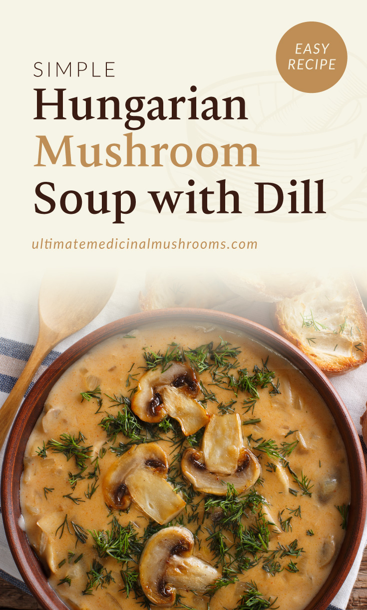 """Text area which says """"Simple Hungarian Mushroom Soup with Dill, ultimatemedicinalmushrooms.com"""" followed by a photo of a bowl of creamy mushroom soup topped with dill"""