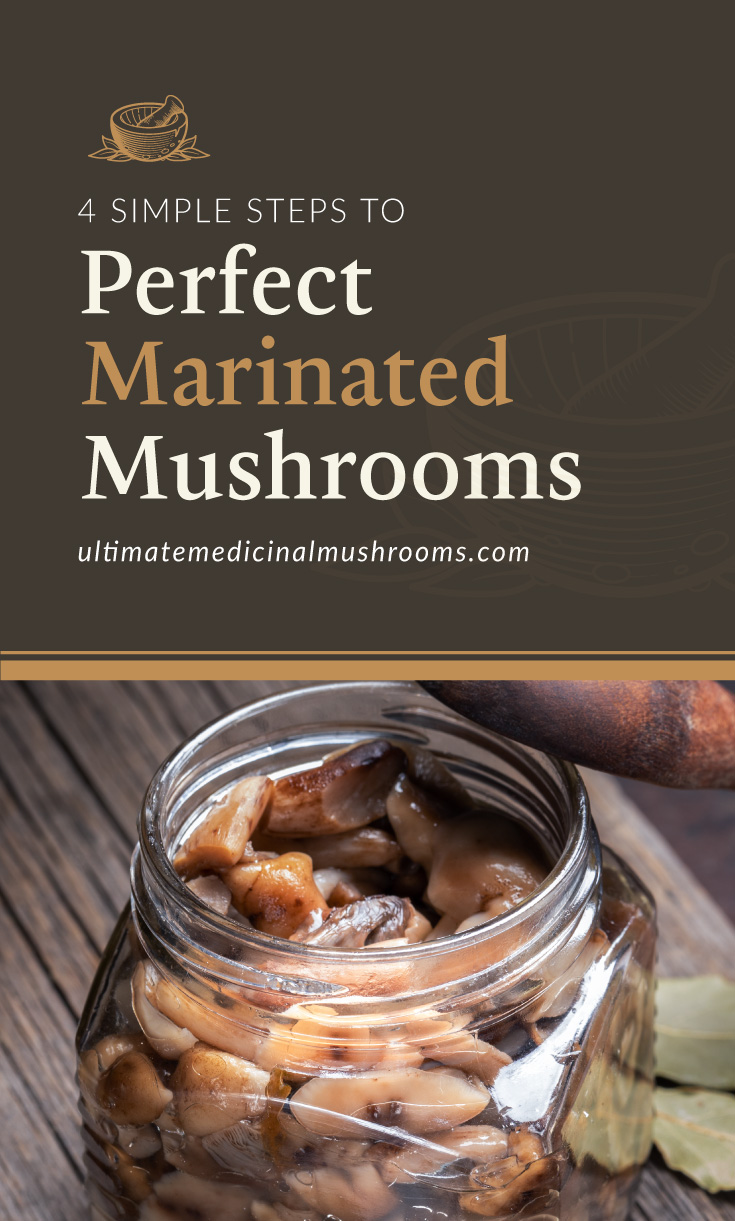 """Text area which says """"4 Simple Steps to Perfect Marinated Mushrooms, ultimatemedicinalmushrooms.com"""" followed by a photo of chopped mushrooms marinating in a jar"""