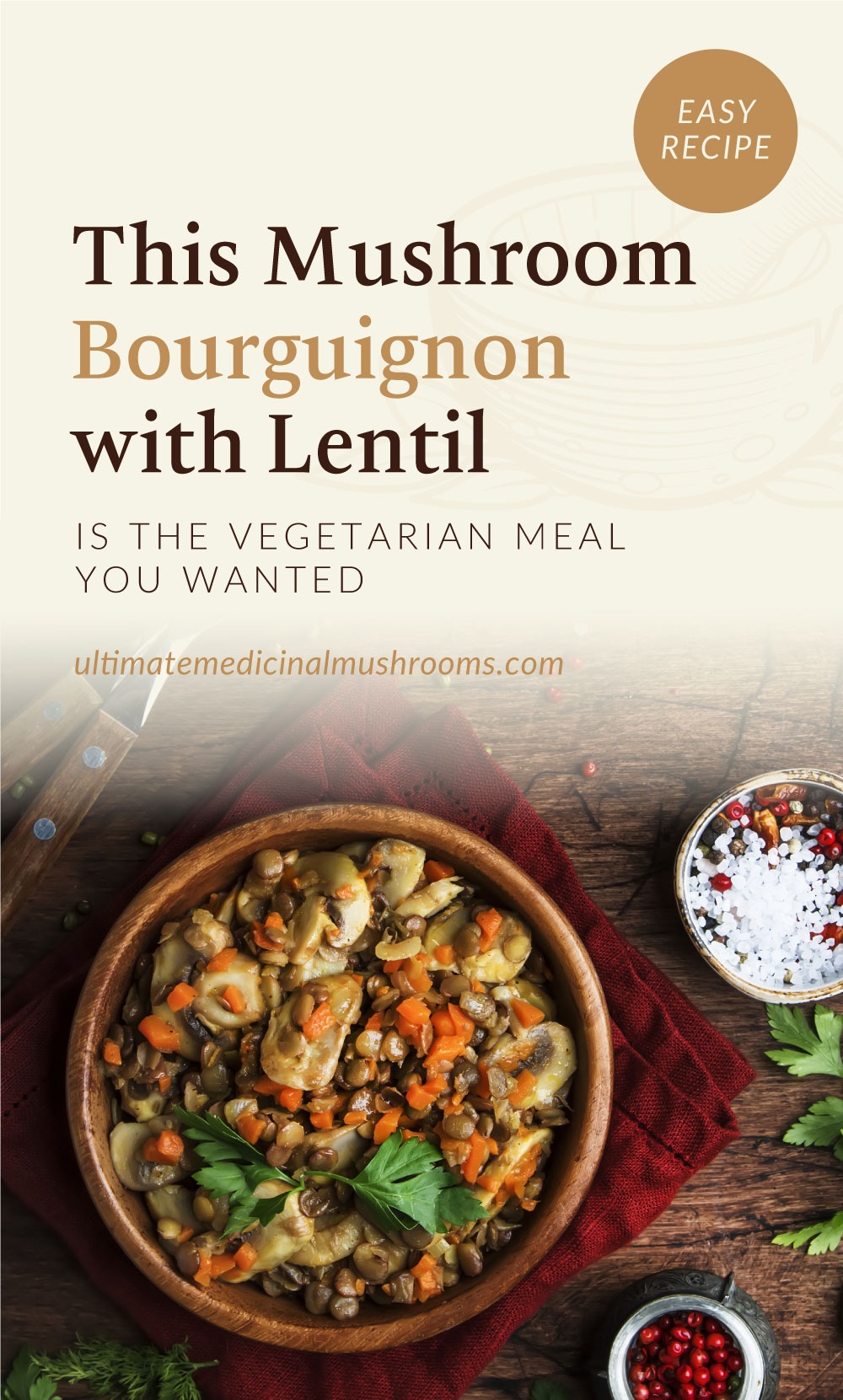 """Text area which says """"This Mushroom Bourguignon with Lentil is the Vegetarian Meal You Wanted, ultimatemedicinalmushrooms.com"""" followed by a top view of a mushroom and lentil dish in a bowl surrounded by spices and other ingredients on a wooden table"""