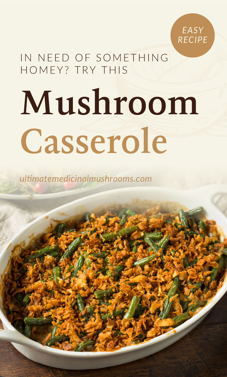 """Text area which says """"In Need Of Something Homey? Try This Mushroom Casserole, ultimatemedicinalmushrooms.com"""" followed by a top view of mushroom casserole in a deep dish"""