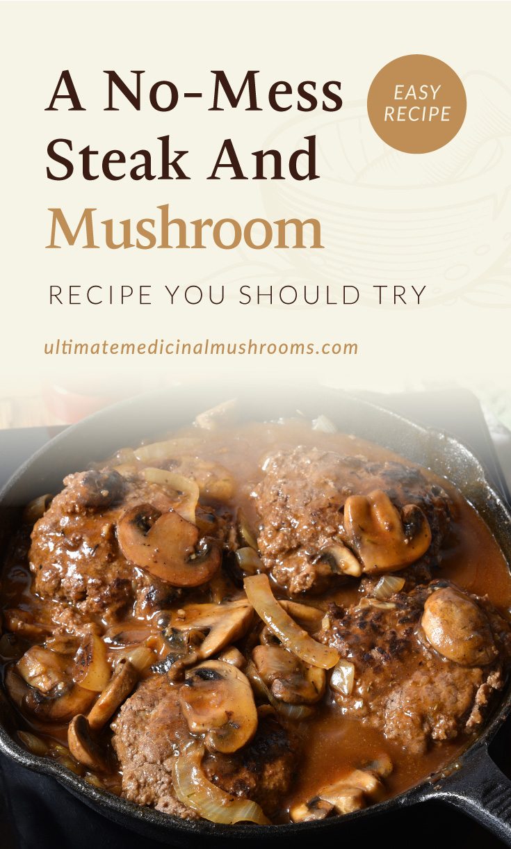 """Text area which says """"A No-Mess Steak And Mushroom Recipe You Should Try , ultimatemedicinalmushrooms.com"""" followed by a Salisbury steak with mushroom gravy in a cast iron skillet"""