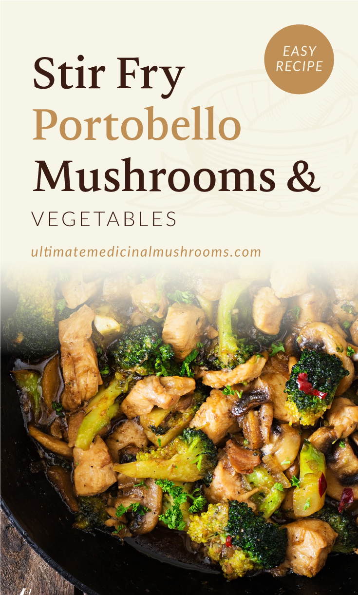 """Text area which says """"Stir Fry Portobello Mushrooms and Vegetables, Easy Recipe, ultimatemedicinalmushrooms.com"""" followed by a close-up photo of a mushroom and brocolli stir fry dish in a pan"""